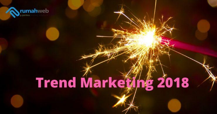 Tren Marketing Tahun 2018 Mendatang