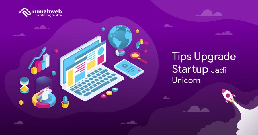 Tips Membangun Startup Hingga Menjadi Unicorn