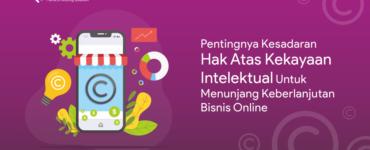 Pentingnya Kesadaran Hak Atas Kekayaan Intelektual Untuk Menunjang Keberlanjutan Bisnis Online