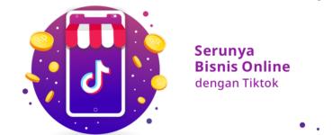 banner artikel - serunya bisnis online dengan tiktok