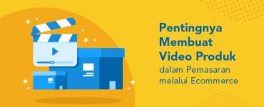 banner blog - pentingnya membuat video produk dalam pemasaran ecommerce