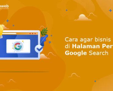 Cara Agar Bisnis Muncul di Halaman Pertama Google Search