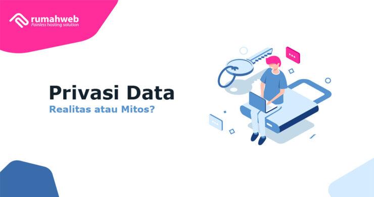 Privasi Data - Realitas atau Mitos