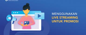 banner blog - Menggunakan Live Streaming untuk Promos