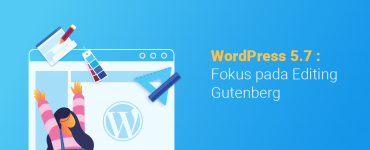 banner blog - WordPress 5.7 Fokus pada Editing Gutenberg