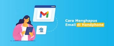 Banner - Cara Menghapus Email di Handphone